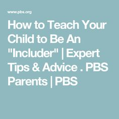 "How to Teach Your Child to Be An ""Includer"" 