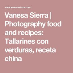 Vanesa Sierra | Photography food and recipes: Tallarines con verduras, receta china