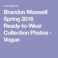 Brandon Maxwell Spring 2016 Ready-to-Wear Collection Photos - Vogue