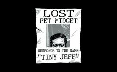 LOST PET MIDGET RESPONDS TO THE NAME TINY JEFF T-SHIRT, tshirthell.com