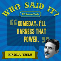 WHO SAID IT? If you answered Nikola Tesla, you are correct. Tesla was speaking about harnessing the power of Niagara Falls, which he admired as a young boy. He went on to design the first hydropower plant there; construction took three years and power first flowed to homes in nearby Buffalo, New York, on Nov. 16, 1896. A statue of Tesla on Goat Island overlooks the falls today. ----- Learn more Tesla facts: http://go.usa.gov/WEeV #EdisonvsTesla