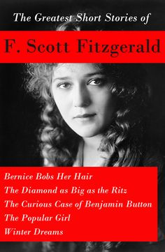 The Greatest Short Stories of F Scott Fitzgerald: Bernice Bobs Her Hair + The Diamond