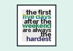 """""""The first five days after the weekend are always the hardest."""" -- Cross stitch pattern funny cross stitch pattern by SpruceXstitch #crossstitch #funny"""