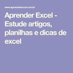 Aprender Excel - Estude artigos, planilhas e dicas de excel Microsoft Excel, Microsoft Office, Computer Programming, Social Skills, Life Skills, Software, Internet, Study, Teaching