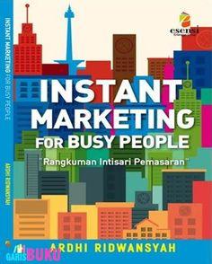 Instant Marketing For Busy People Rangkuman Intisari Pemasaran Buku Instant Marketing For Busy People Oleh Ardhi Ridwansyah