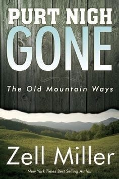 Purt Nigh Gone: The Old Mountain Ways by Zell Miller http://www.amazon.com/dp/0979646235/ref=cm_sw_r_pi_dp_K2ZGvb0B6Z60J
