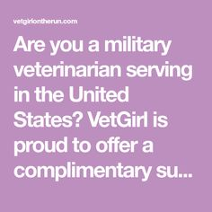 Are you a military veterinarian serving in the United States? VetGirl is proud to offer a complimentary subscription to any veterinarian serving on our behalf. A small token of appreciation for all that you do!