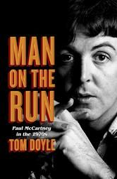 Man on the Run - by Tom Doyle - An illuminating look at the most tumultuous decade in the life of a rock icon—the only McCartney biography in decades based on firsthand interviews with the ex-Beatle himself. #Kobo #eBook #PaulMcCartney #Beatles