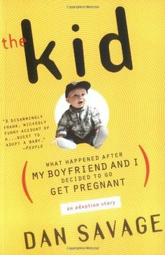 Two men can raise a child just as well, if not better, than anyone else. - The Kid: What Happened After My Boyfriend and I Decided to Go Get Pregnant by Dan Savage, http://www.amazon.com/dp/0452281768/ref=cm_sw_r_pi_dp_GZYstb130W5FB