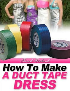 duct tape dresses | Find Out How To Make A Duct Tape Prom Dress