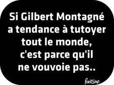 Si Gilbert Montagné a tendance à #tutoyer tout le #monde c'est parce qu'il ne vouvoie pas !!! #blague #gag #blagues #gags #humour