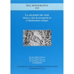 La religión del mar : dioses y ritos de navegación en el Mediterráneo antiguo / Eduardo Ferrer Albelda, Ma. Cruz Marín Ceballos, Álvaro Pereira Delgado (coordinadores)