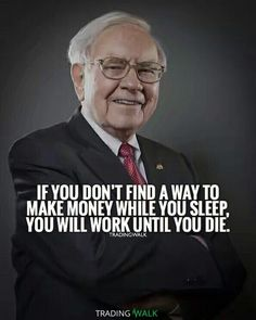 If you don't find a way to make money while you sleep, you will work until you die! Trading forex, stocks, cryptocurrency is the way. Follow us for daily money quotes, wealth quotes, motivation and inspiration for traders and entrepreneurs.