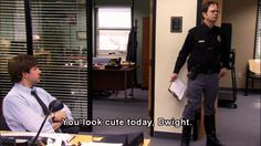 you look cute today Dwight