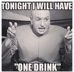 "tonight I will have ""One drink."" One is too many and a thousand is never enough"