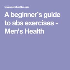 A beginner's guide to abs exercises - Men's Health
