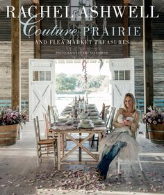 Follow Rachel's journey in creating her gorgeous bed-and-breakfast in Texas - Rachel Ashwell Couture Prairie and Flea Market Treasures - Ryland Peters & Small and CICO Books