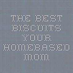 The Best Biscuits - your homebased mom