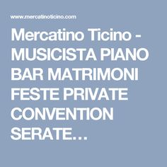 Mercatino Ticino - MUSICISTA PIANO BAR MATRIMONI FESTE PRIVATE CONVENTION SERATE…