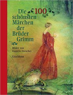 Die 100 schönsten Märchen der Brüder Grimm: Amazon.de: Jacob Grimm, Wilhelm Grimm, Daniela Drescher: Bücher