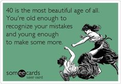 Free and Funny Birthday Ecard: 40 is the most beautiful age of all. You're old enough to recognize your mistakes and young enough to make some more. Create and send your own custom Birthday ecard. 40th Bday Ideas, 40th Birthday Decorations, 40th Birthday Cakes, Happy 40th Birthday, 40th Birthday Parties, Birthday Greetings, Funny 40th Birthday Quotes, Birthday Gifts, Men Birthday