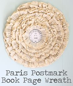 DIY: Paris Postmark Book Page Wreath ... Tutorial for making this gorgeous book page wreath, love this!