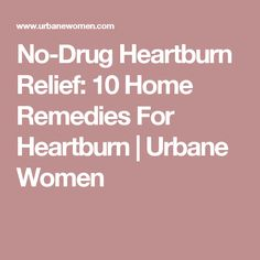 No-Drug Heartburn Relief: 10 Home Remedies For Heartburn | Urbane Women