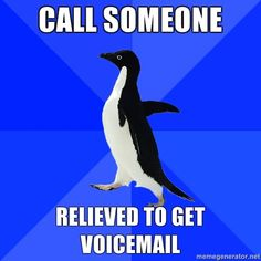 YES!  All the time at work when I am asked to call someone and I really don't want to talk at that moment.