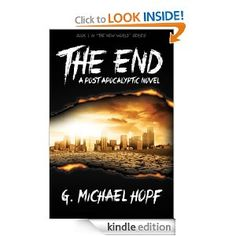 Amazon.com: The End - A Post Apocalyptic Novel eBook: G. Michael Hopf: Kindle Store