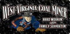 West Virginia Coal Miner. Hard working and family supportin...