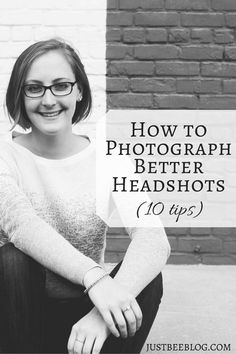 How to Photograph Better Headshots - photography tips from Just Bee Blog