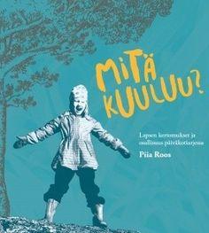Mitä kuuluu? : lapsen kertomukset ja osallisuus päiväkotiarjessa / Piia Roos.