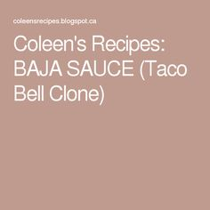Coleen's Recipes: BAJA SAUCE (Taco Bell Clone)