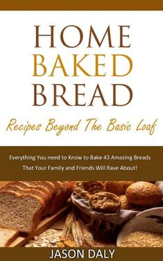 Home baked bread: Recipes beyond the basic Loaf: Everything You need to Know to Bake 43 Amazing Breads (Home Baked Bread! Book 2) by Jason Daly http://www.amazon.com/dp/B00GW9EG9Y/ref=cm_sw_r_pi_dp_J48Hvb086HRYD
