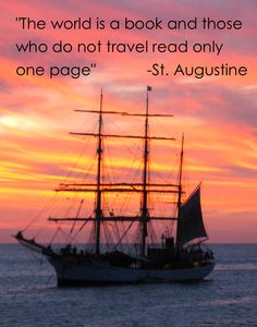 """The world is a book, and those who do not travel read only one page."""