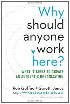 Why Should Anyone Work Here?: What It Takes to Create an Authentic Organization by Rob Goffee http://www.amazon.com/dp/1625275099/ref=cm_sw_r_pi_dp_2GAzwb1YTN9PH