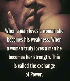 Hmm, I had to read this a few times to think about it. and then I changed the words around to when a woman loves a man he becomes her weakness. It works both ways. Sexy Love Quotes, Romantic Love Quotes, Love Quotes For Him, Great Quotes, Quotes To Live By, Quotes Quotes, Super Quotes, Door Quotes, Love Quotes Images