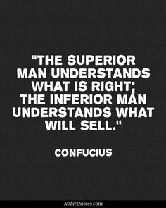 """""""The superior man understands what is right.   The inferior man understands what will sell."""" Confucius   For more business quotes, click this...  http://retailindustry.about.com/od/retailleaderquotes/a/Famous-Funny-Inspiring-Quotations-About-Business-Humorous-Quotes-Work-Bosses-Running.htm #business #quotes #inspiration"""
