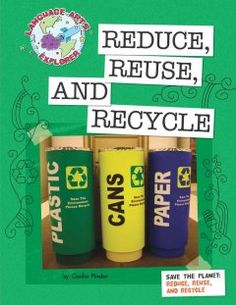 Reduce, Reuse, and Recycle by Cecilia Minden - Presents tips for how to reduce the amount of garbage thrown away, from buying items that have less packaging at the store to precycling and making art from trash.