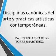 Disciplinas canónicas del arte y practicas artísticas contemporáneas. Por: CRISTIAN CAMILO TORRESMARTINEZ.   Disciplinas canónicas del arte DANZAYTEATRO C. http://slidehot.com/resources/disciplinas-canonicas-del-artes-torress.22402/