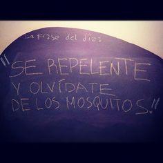 """""""Se repelente y olvídate de los mosquitos""""--------------> #LaFrasedelDía"""