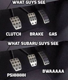 What guys see, What Subaru guys see, I wish I had a stick again.