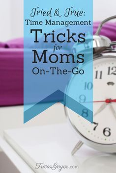 Tried & True: Time Management Tips for Moms On-The-Go - TriciaGoyer.com time management work from home time management