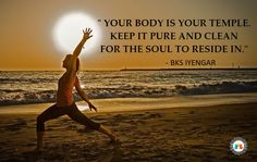 """""""Your body is your temple. Keep it pure and clean for the soul to reside in."""""""