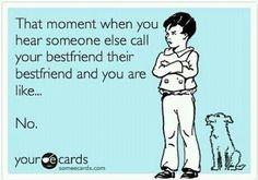Thats MY best friend