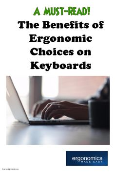 The Benefits of Ergonomic Choices on Keyboards -http://www.ergonomicsmadeeasy.com/store/category/ergonomic-keyboards-and-keypads/