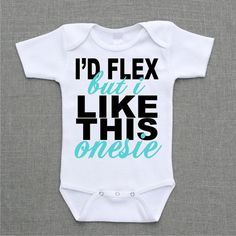 Id Flex but I like this Onesie Onesie Baby Bodysuit Romper Creeper or Shirt cute funny baby gift under 25 via Etsy