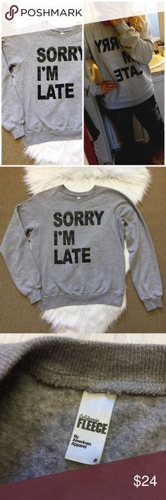 """Sorry I'm Late Graphic Sweatshirt Gray cozy fun sweatshirt by American Apparel. Not oversized. Made in the USA. ▪️Size Medium ▪️20"""" armpit to armpit ▪️23.5"""" shoulder to hem. ▪️Cotton/poly blend. In good condition! American Apparel Tops Sweatshirts & Hoodies"""
