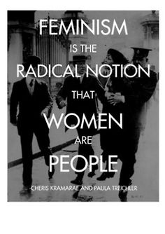"""Feminism is the radical notion that women are people.""      Happy international women's day."