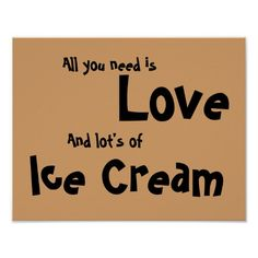 All you need is Love  Ice Cream Posters